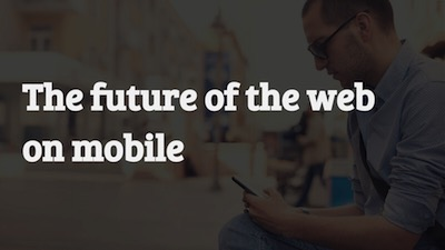 Future of the web on mobile