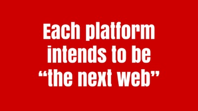 Each Platform intends to be the next web